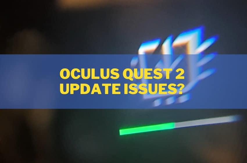 Oculus Quest 2 Update Issues